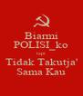 Biarmi POLISI_ko tapi Tidak Takutja' Sama Kau - Personalised Poster A4 size