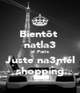 Bientôt  natla3 el Paris  Juste na3mél  shopping - Personalised Poster A4 size