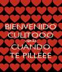 BIENVENIDO CULITOOO VERÁS CUANDO TE PILLEEE - Personalised Poster A4 size