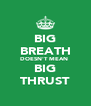 BIG BREATH DOESN'T MEAN  BIG THRUST - Personalised Poster A4 size