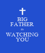 BIG FATHER IS WATCHING YOU - Personalised Poster A4 size