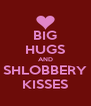 BIG HUGS AND SHLOBBERY KISSES - Personalised Poster A4 size