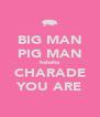 BIG MAN PIG MAN hahaha CHARADE YOU ARE - Personalised Poster A4 size