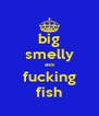 big smelly ass fucking fish - Personalised Poster A4 size