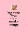 big suzie will skelp yer manky minge - Personalised Poster A4 size