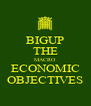 BIGUP THE MACRO ECONOMIC OBJECTIVES - Personalised Poster A4 size
