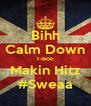 Bihh Calm Down T-BoE Makin Hitz #Sweaa - Personalised Poster A4 size