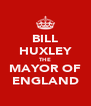 BILL HUXLEY THE MAYOR OF ENGLAND - Personalised Poster A4 size