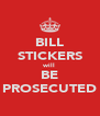 BILL STICKERS will BE PROSECUTED - Personalised Poster A4 size