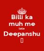 Billi ka muh me lele Deepanshu 😂 - Personalised Poster A4 size