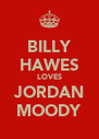 BILLY HAWES LOVES JORDAN MOODY - Personalised Poster A4 size