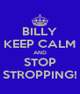 BILLY KEEP CALM AND STOP STROPPING! - Personalised Poster A4 size