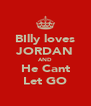 BIlly loves JORDAN AND He Cant Let GO - Personalised Poster A4 size