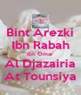 Bint Arezki Ibn Rabah Ibn Omar Al Djazairia At Tounsiya - Personalised Poster A4 size