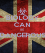 BIOLOGY CAN BE DANGEROUS  - Personalised Poster A4 size