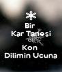 Bir  Kar Tanesi Ol Kon  Dilimin Ucuna - Personalised Poster A4 size
