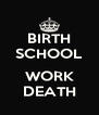 BIRTH SCHOOL  WORK DEATH - Personalised Poster A4 size