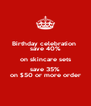 Birthday celebration  save 40% on skincare sets save 35% on $50 or more order - Personalised Poster A4 size