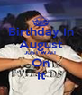 Birthday In August JUST WAIT On It - Personalised Poster A4 size