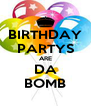 BIRTHDAY PARTYS ARE DA BOMB - Personalised Poster A4 size
