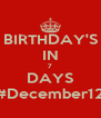 BIRTHDAY'S IN 7 DAYS #December12 - Personalised Poster A4 size