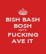 BISH BASH BOSH LET'S FUCKING AVE IT - Personalised Poster A4 size