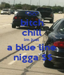 bitch chill im just  a blue line  nigga $$ - Personalised Poster A4 size