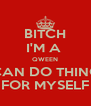 BITCH I'M A  QWEEN I CAN DO THINGS FOR MYSELF - Personalised Poster A4 size
