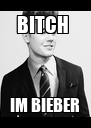 BITCH  IM BIEBER - Personalised Poster A4 size