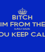 BITCH IM FROM THE EASTSIDE YOU KEEP CALM  - Personalised Poster A4 size