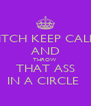 BITCH KEEP CALM AND THROW THAT ASS IN A CIRCLE  - Personalised Poster A4 size