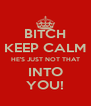 BITCH KEEP CALM HE'S JUST NOT THAT INTO YOU! - Personalised Poster A4 size