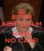 BITCH KEEP CALM YOU HAVE NO CASE! - Personalised Poster A4 size