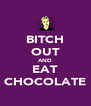 BITCH OUT AND EAT CHOCOLATE - Personalised Poster A4 size