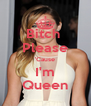 Bitch  Please 'Cause I'm Queen - Personalised Poster A4 size