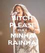 BITCH PLEASE ELA É MINHA RAINHA - Personalised Poster A4 size