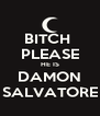 BITCH  PLEASE HE IS DAMON SALVATORE - Personalised Poster A4 size