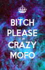 BITCH PLEASE I´M CRAZY MOFO - Personalised Poster A4 size