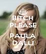 BITCH PLEASE IS PAULA DALLI - Personalised Poster A4 size