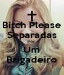 Bitch Please Separadas Por  Um Brigadeiro - Personalised Poster A4 size