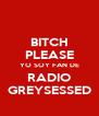 BITCH PLEASE YO SOY FAN DE RADIO GREYSESSED - Personalised Poster A4 size