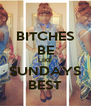 BITCHES BE LIKE SUNDAYS BEST - Personalised Poster A4 size