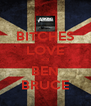 BITCHES LOVE <3 BEN BRUCE - Personalised Poster A4 size