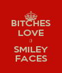 BITCHES LOVE ;) SMILEY FACES - Personalised Poster A4 size