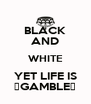 BLACK AND WHITE YET LIFE IS ♤GAMBLE♢ - Personalised Poster A4 size