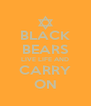 BLACK BEARS LIVE LIFE AND CARRY ON - Personalised Poster A4 size