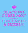 BLACK FRI CYBER MON IS ABOUT FUN, GAMES & PRIZES!!! - Personalised Poster A4 size