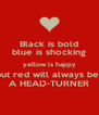 Black is bold blue is shocking yellow is happy but red will always be  A HEAD-TURNER - Personalised Poster A4 size