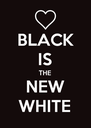 BLACK IS THE NEW WHITE - Personalised Poster A4 size