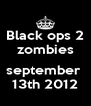 Black ops 2 zombies  september  13th 2012 - Personalised Poster A4 size